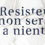 resistere-non-serve-a-niente-570x300
